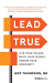 Jeff Thompson: Lead True: Live Your Values, Build Your People, Inspire Your Community