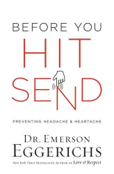 Dr. Emerson Eggerichs: Before You Hit Send: Preventing Headache and Heartache