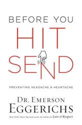 Dr. Emerson Eggerichs: Before You Hit Send: Preventing Headache and Heartache
