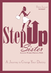 Ph.D., Algeania Warren Freeman: Step Up Sister: A Journey to Change Your Destiny