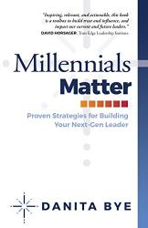 Danita Bye: Millennials Matter: Proven Strategies for Building Your Next-Gen Leader