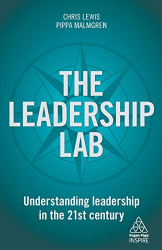 Chris Lewis: The Leadership Lab: Understanding Leadership in the 21st Century (Kogan Page Inspire)
