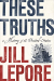 Jill Lepore: These Truths: A History of the United States