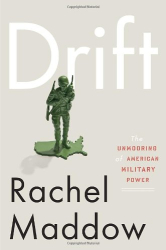 Rachel Maddow: Drift: The Unmooring of American Military Power