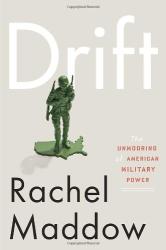 Rachel Maddow: Drift: The Unmooring of American Military Power
