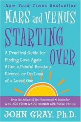 John Gray: Mars and Venus Starting Over: A Practical Guide for Finding Love Again After a Painful Breakup, Divorce, or the Loss of a Loved One