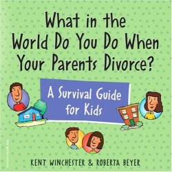 Kent Winchester: What in the World Do You Do When Your Parents Divorce?