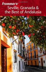 Danforth Prince: Frommer's Seville, Granada and the Best of Andalusia (Frommer's Complete)