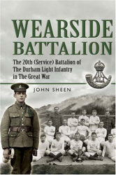 John Sheen: Wearside Pals: The 20th (Service) Battalion, The Durham Light Infantry