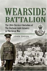 John Sheen: Wearside Pals: The 20th (Service) Battalion, The Durham Light Infantry