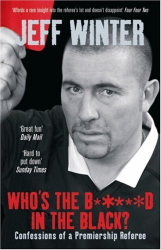 Jeff Winter: Who's the B*****d in the Black?: Confessions of a Premiership Referee