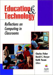 Charles  Fisher: Education and Technology : Reflections on Computing in Classrooms (Jossey Bass Education Series)