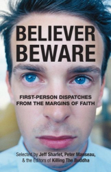 : Believer, Beware: First-Person Dispatches from the Margins of Faith