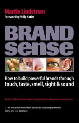 Martin Lindstrom: Brand Sense: How to Build Powerful Brands Through Touch, Taste, Smell, Sight and Sound