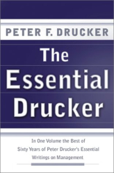 Peter F. Drucker: The Essential Drucker: In One Volume the Best of Sixty Years of Peter Drucker's Essential Writings on Management