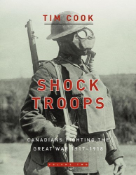 Tim Cook: Shock Troops Canadians Fighting The Great War 1917-18