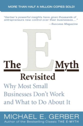 Michael Gerber: The E-Myth: Why Most Small Businesses Don't Work and What to Do About It