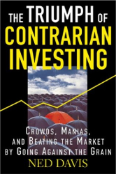 Ned Davis: The Triumph of Contrarian Investing : Crowds, Manias, and Beating the Market by Going Against the Grain