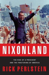 Rick Perlstein: Nixonland: The Rise of a President and the Fracturing of America