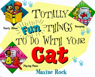 Maxine Rock: Totally Fun Things to Do with Your Cat (Play with Your Pet)
