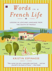 Kristin Espinasse: Words in a French Life: Lessons in Love and Language from the South of France