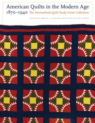 : American Quilts in the Modern Age, 1870-1940: The International Quilt Study Center Collections