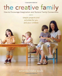: The Creative Family: How to Encourage Imagination and Nurture Family Connections