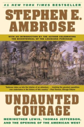 Stephen Ambrose: Undaunted Courage: Meriwether Lewis Thomas Jefferson and the Opening of the American West