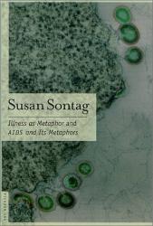 Susan Sontag: Illness as Metaphor & AIDS and Its Metaphors
