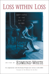 Edmund White (ed): Loss Within Loss: Artists in the Age of AIDS
