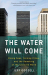 Jeff Goodell: The Water Will Come: Rising Seas, Sinking Cities, and the Remaking of the Civilized World