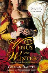 Gillian Bagwell: Venus in Winter: A Novel of Bess of Hardwick