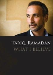 Tariq Ramadan: What I Believe