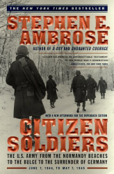 Stephen E. Ambrose: CITIZEN SOLDIERS : THE U S ARMY FROM THE NORMANDY BEACHES TO THE BULGE TO THE SURRENDER OF GERMANY