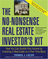 Thomas Lucier: The No-Nonsense Real Estate Investor's Kit: How You Can Double Your Income By Investing in Real Estate on a Part-Time Basis