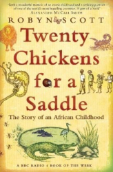 Robyn Scott: Twenty Chickens for a Saddle: The Story of an African Childhood