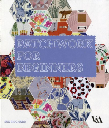 Sue Prichard: Patchwork for Beginners