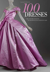 Harold Koda: 100 Dresses: The Costume Institute / The Metropolitan Museum of Art