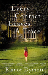 Elanor Dymott: Every Contact Leaves A Trace