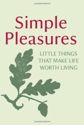 : Simple Pleasures: Little Things That Make Life Worth Living