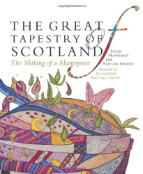 Susan Mansfield and Alistair Moffat: The Great Tapestry of Scotland: The Making of a Masterpiece