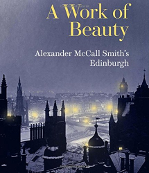 Alexander McCall Smith: A Work of Beauty: Alexander McCall Smith's Edinburgh