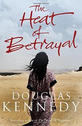 Douglas Kennedy: The Heat of Betrayal