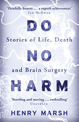 Henry Marsh: Do No Harm: Stories of Life, Death and Brain Surgery