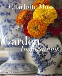 Charlotte Moss: Charlotte Moss: Garden Inspirations