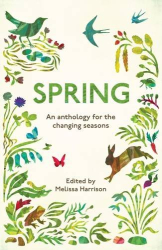 Melissa Harrison, ed.: Spring: An Anthology for the Changing Seasons