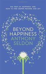 Anthony Seldon: Beyond Happiness