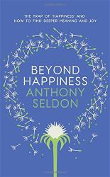 Anthony Seldon: Beyond Happiness
