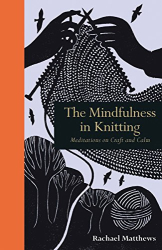 Rachael Matthews: The Mindfulness in Knitting: Meditations on Craft and Calm