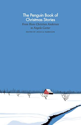 : The Penguin Book of Christmas Stories: From Hans Christian Andersen to Angela Carter